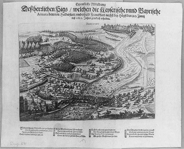 Eigentliche Abbildung dess herrlichen Sigs welchen die Keyserische vnnd Bayrische Armata dem von Halberstatt vnderhalb Franckfurt nechst bey Högst den 20. Junij diss 1622. Jahrs glücklich erhalten