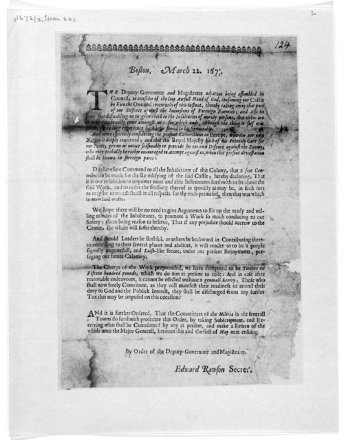 Boston. March 22. 1672/3 The Deputy Covernour and magistrates adjacent being assembled in Council, to consider of the late awful hand of God, consuming our Castle by fire the one and twentieth of this instant, thereby taking away that part of ou