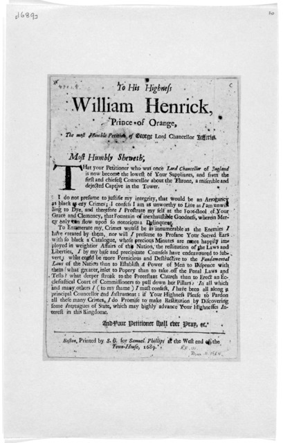 To his highness William Henrick, Prince of Orange, the most humble petition of George Lord Chancellor Jefferies. Most humbly sheweth; that your petitioner who was once Lord Chancellor of England is now become the lowest of your suppliants, and f