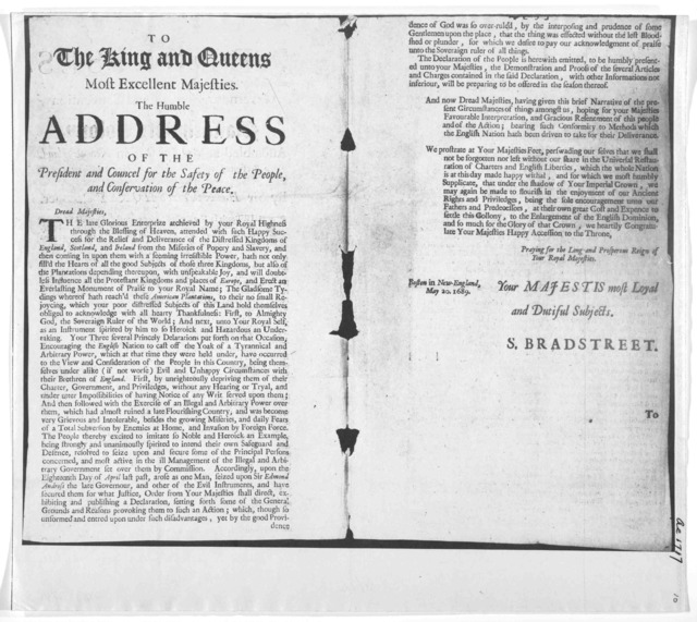 To the king and queens most excellent majesties. The humble address of the president and council for the safety of the people, and conservation of the peace. [Regarding restoration of charter and English liberties] Boston in New-England, May 20,