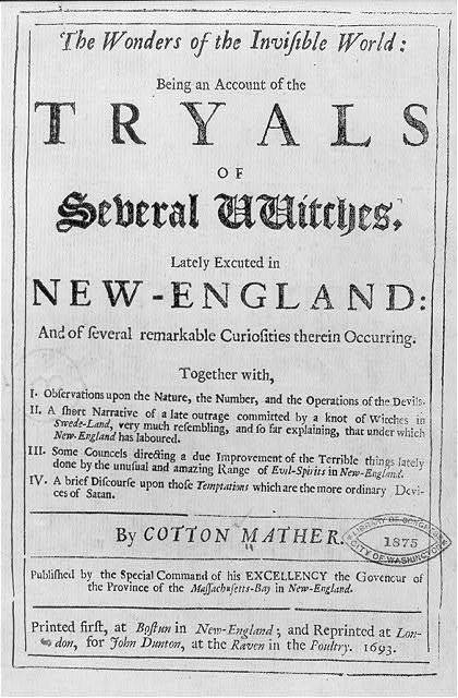 Wonders of the invisible world: being an account of the trials of several witches, lately executed in New England...by Cotton Mather