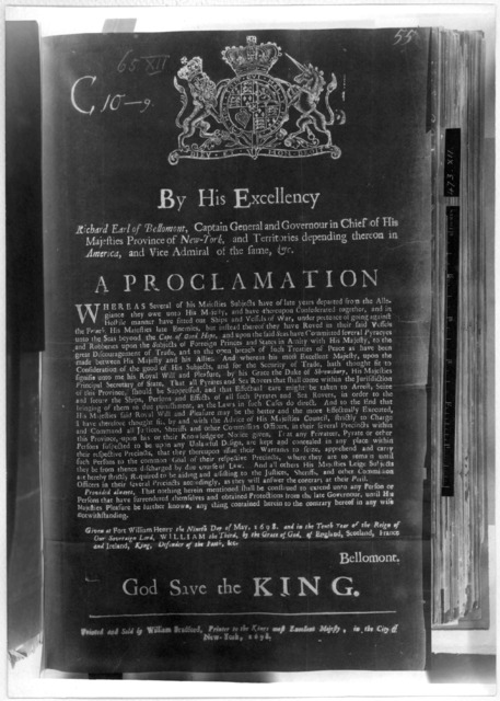 "By His Excellency Richard Earl of Bellomont Captain General and Governour in Chief of His Majesties Province of New York ... A proclamation [For the arrest of pyrates and sea rovers."" Given at Fort William Henry the ninth day of may, 1698 ... Be"