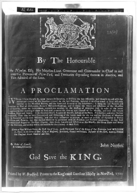 By the Honourable John Nanfan, Esq; His Majesties Lieut Governour and Commander in chief in and over the Province of New York ... A proclamation. Whereas I have thought fit, upon mature deliberation, to dissolve the late Assembly ... believed it