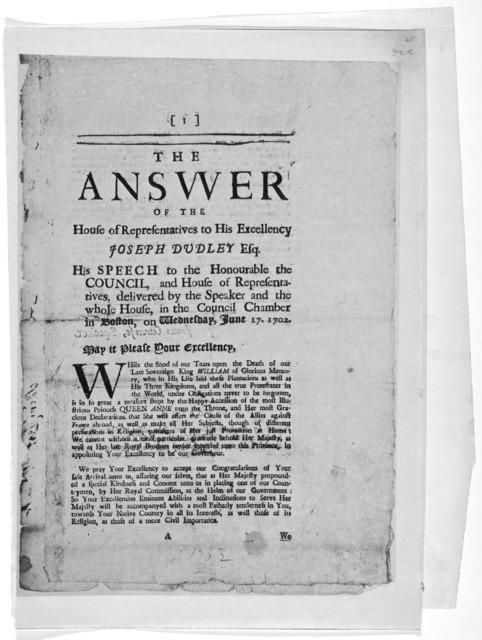 The answer of the House of Representatives to His Excellency  Joseph Dudley Esq. His speech to the Honourable the Council, and House of representatives, delivered by the speaker and the whole House in the Council chamber in Boston, on Wednesday,
