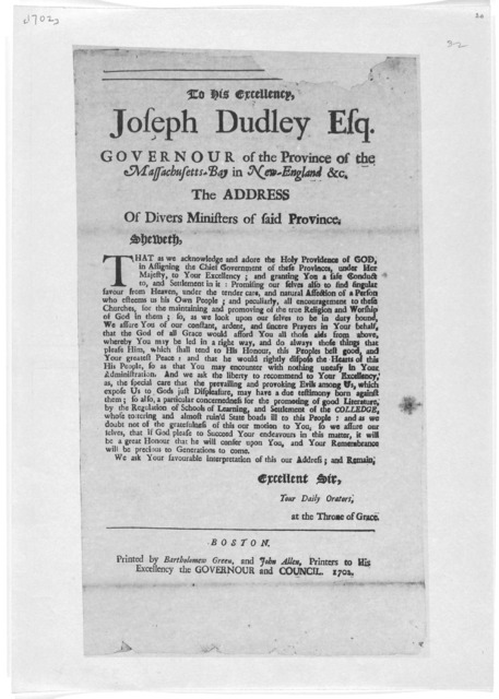 To his excellency Joseph Dudley Esq. Governour of said province … Boston. Printed by Bartholomew Green, and John Allen, Printers to His Excellency the Governour and council 1702.
