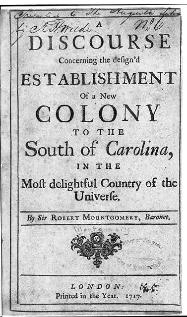 Title page, Robert Mountgomery, A discourse concerning ... establishment of a new colony to the South of Carolina ..., London, 1717