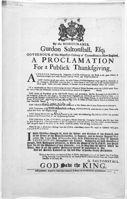 By the honourable Gurdon Saltonstall, Esq; Governour of His Majesty's Colony of Connecticut in New-England, a proclamation for a publick thanksgiving .... New-London: Printed by Timothy Green, printer to his honour the governour and company. 172