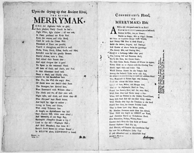 Upon the drying up that ancient river, the river Merrymak. [36 lines of verse] s.s. January 15, 1719, 20. [And] Connecticut's Flood, on Merrymak's Ebb. [38 lines of verse] Anthrops, Extempore, March 10, 1720, 21. [n.p. 1721].
