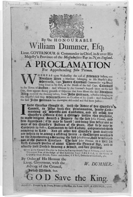By the Honourable William Dummer, Esq; Lieut Governor & commander in chief, in & over His Majesty's Province of the Massachusetts-Bay in New England a proclamation for apprehending John Pittman. Boston: Printed by B. Green Printer to His Hon. Th