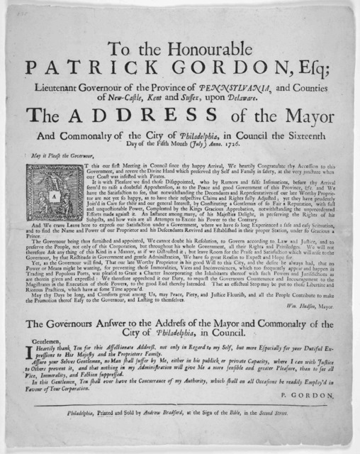 To the Honourable Patrick Gordon, Esq; Lieutenant Governour of the Province of Pennsylvania, and Counties of New-Castle, Kent and Sussex, upon Delaware. The address of the Mayor and commonalty of the City of Philadelphia, in Council the sixteent