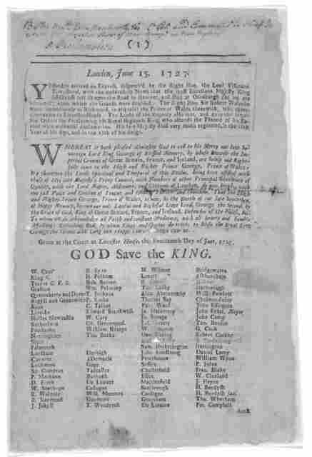 London June 15 1727 … Whereas it hath pleased almighty God to call to his mercy our late Sovereign Lord King George of blessed memory … Given at the court at Leicester House this fourteenth day of June … London Printed Reprinted and sold [By Sam