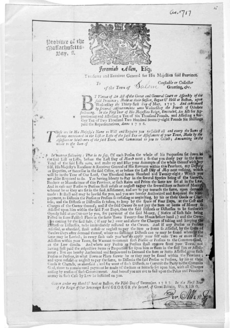 Province of the Massachusetts Bay. Jeremiah Allen, Esq; Treasurer and receiver general for His Majesties said Province. To [blank] constable or collector of the Town of [blank] Greetings, &c. … Given under my hand & seal at Boston, the fifth day