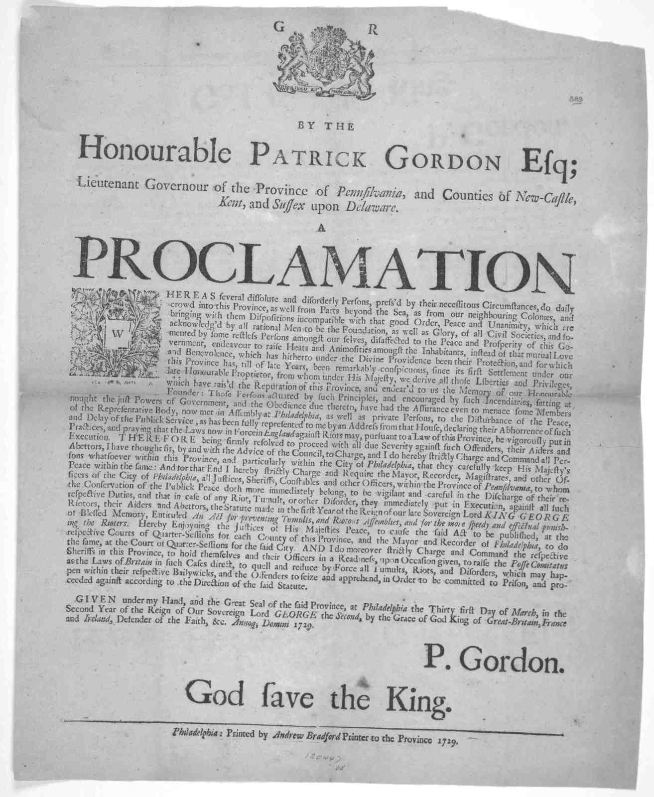 [Arms] By the Honourable Patrick Gordon, Esq; Lieutenant Governour of the Province of Pennsilvania, and Counties of New-Castle, Kent, and Sussex upon Delaware, A proclamation [to quell and reduce by force all tumults, riots, and disorders] Given