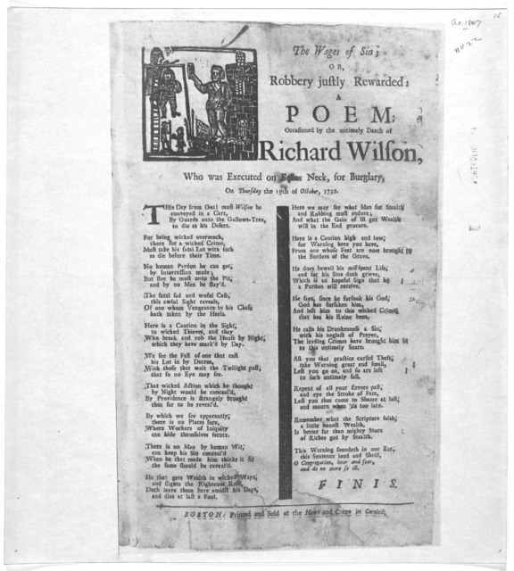 The wages of sin; or Robbery justly rewarded; a poem occasioned by the untimely death of Richard Wilson, who was executed on Boston Neck, for burglarly, on Thursday the 19th of October 1732. Boston: Printed and sold at the Heart and Crown in Cor