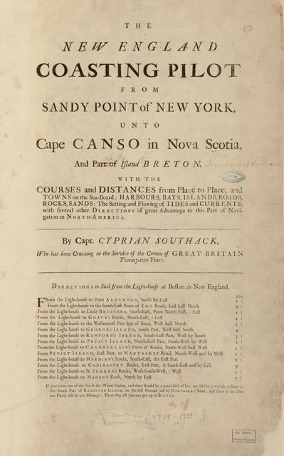 The New England coasting pilot from Sandy Point of New York, unto Cape Canso in Nova Scotia and part of Island Breton : with the courses and distances from place to place, and towns on the Sea-Board : harbours, bays, islands, roads, rocks, sands, the setting and flowing of tides and currents, with several other directions of great advantage to this part of navigation in North America /