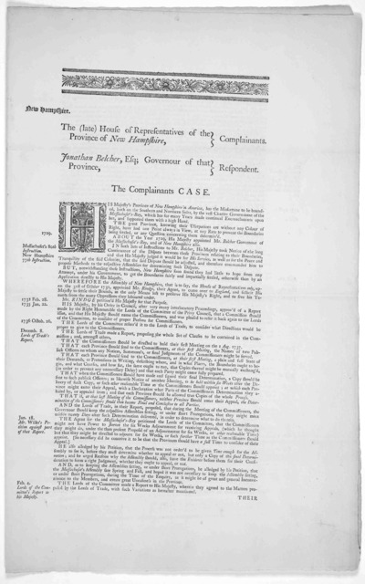 The (late) House of representatives there, complainants. Jonathan Belcher, Esq; the Governour there, respondent. The Complaints case. to be heard before the right honourable the Lords of the Committee of his Majesty's most Honourable Privy-Counc
