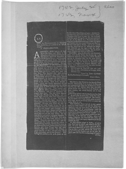 Order for Thanksgiving to Almighty God, for having put an end to the Spanish invasion. A proclamation ... Given under my hand and seal, this 24th day of July at Frederica in Georgia, Anno Domini 1742. Signed by James Oglethorpe. The person that