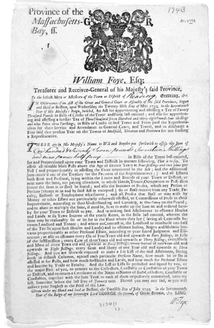 Province of the Massachusetts-Bay. William Foye, Esq; Treasurer and receiver-general of his Majesty's said Province, To the selectmen or assessors of the town of district of [blank] Greeting, &c. … Given under my hand and seal at Boston, the twe