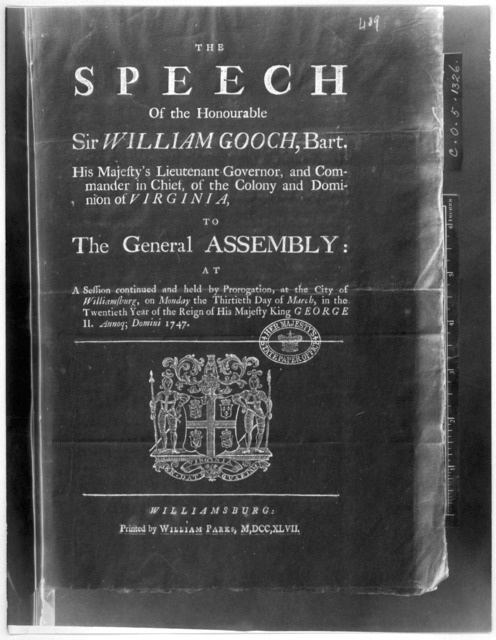The speech of the Honourable Sir William Gooch, Bart. His Majesty's Lieutenant-governor, and Commander in chief of the Colony and Dominion of Virginia, to the General Assembly: at a session continued and held by prorogation, at the City of Willi