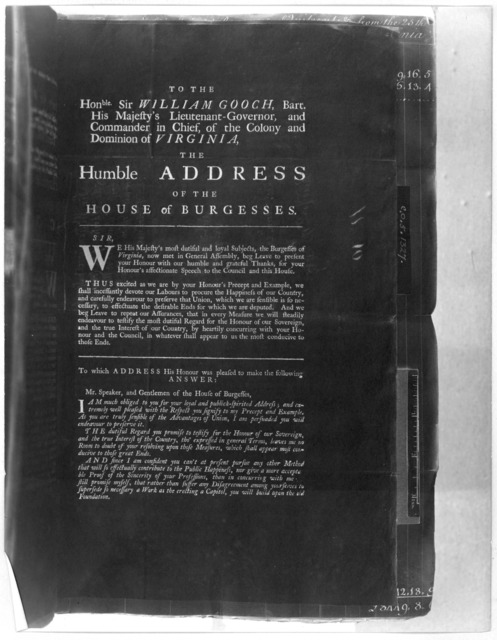 To the Honble Sir William Gooch, Bart. His Majesty's Lieutenant-governor, and Commander in chief, of the Colony and Dominion of Virginia. The humble address of the House of Burgesses. [Williamsburg, 1748] [Negative Photostat.].