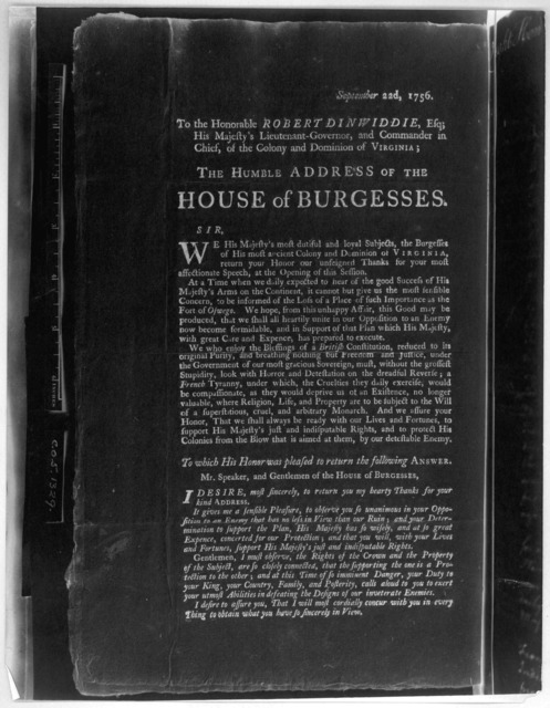 September 22d, 1756. To the Honorable Robert Dinwiddie, Esq; His Majesty's Lieutenant governor, and Commander in chief, of the Colony and Dominion of Virginia; the humble address of the House of Burgesses. [Williamsburg: Printed by William Hunte
