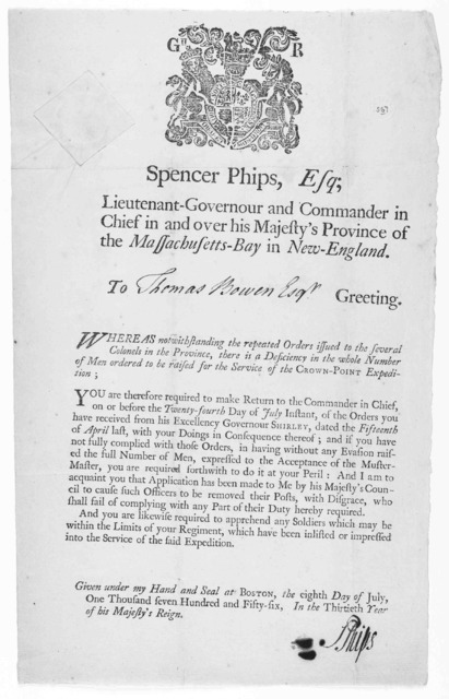Spencer Phips, Esq; Lieutenant-governour and commander in chief in and over his Majesty's province of the Massachusetts-Bay in New-England. To [blank] Greeting. Whereas notwithstanding the repeated orders issued to the several colonels in the Pr