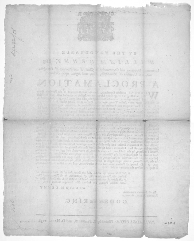 [Arms] By the Honourable William Denny, Esq; Lieutenant-Governor and Commander in Chief of the Province of Pennsylvania, and Counties of New-Castle, Kent and Sussex, upon Delaware. A proclamation. Whereas constant experience, from the first sett