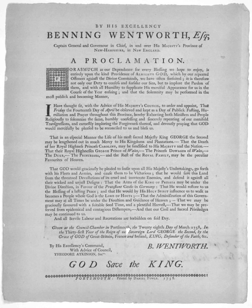 By His Excellency Benning Wentworth, Esq; Captain General and Governour in Chief, in and over His Majesty's Province of New-Hampshire, in New England. A proclamation ... to order and appoint, that Friday, the fourteenth day of April be observed