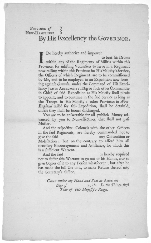 Province of New-Hampshire. By His Excellency the Governor. I do hereby authorize and impower to beat his drums within any of the regiments of militia within this province, for inslisting volunteers to serve in a regiment now raising within this