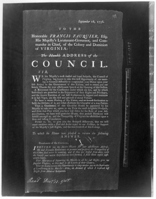 September 18, 1758. To the Honorable Francis Fauquier, Esq; His Majesty's Lieutenant-governor, and Commander in chief, of the Colony and Dominion of Virginia: The humble address of the Council. [Williamsburg: Printed by William Hunter, 1758] [Ne