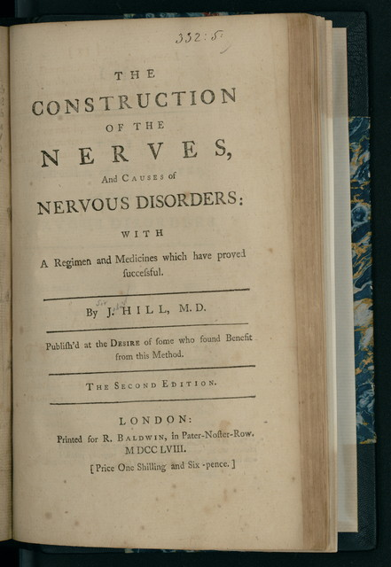 The construction of the nerves, and causes of nervous disorders : with a regimen and medicines which have proved successful / by J. Hill, M.D. ; publishd at the desire of some who found benefit from this method.