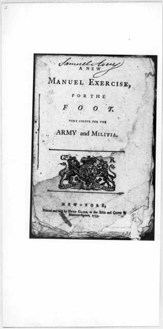 A new manual exercise, for the foot, very useful for the army and militia [arms] New York: Printed and sold by Hugh Gaine, at the Bible and Crown in Hanover Square 1759.