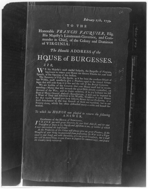 February 27th, 1759. To the Honorable Francis Fauquier, Esq; His Majesty's Lieutenant-governor, and Commander in chief, of the Colony and Dominion of Virginia: The humble address of the House of Burgesses. [Williamsburg: Printed by William Hunte