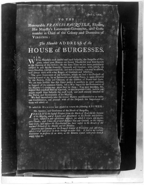April 1, 1762. To the Honourable Francis Fauquier, Esquire His Majesty's Lieutenant-Governour, and Commander in Chief of the Colony and Dominion of Virginia: The humble address of the House of Burgesses ... To which his Honour was pleased to ret