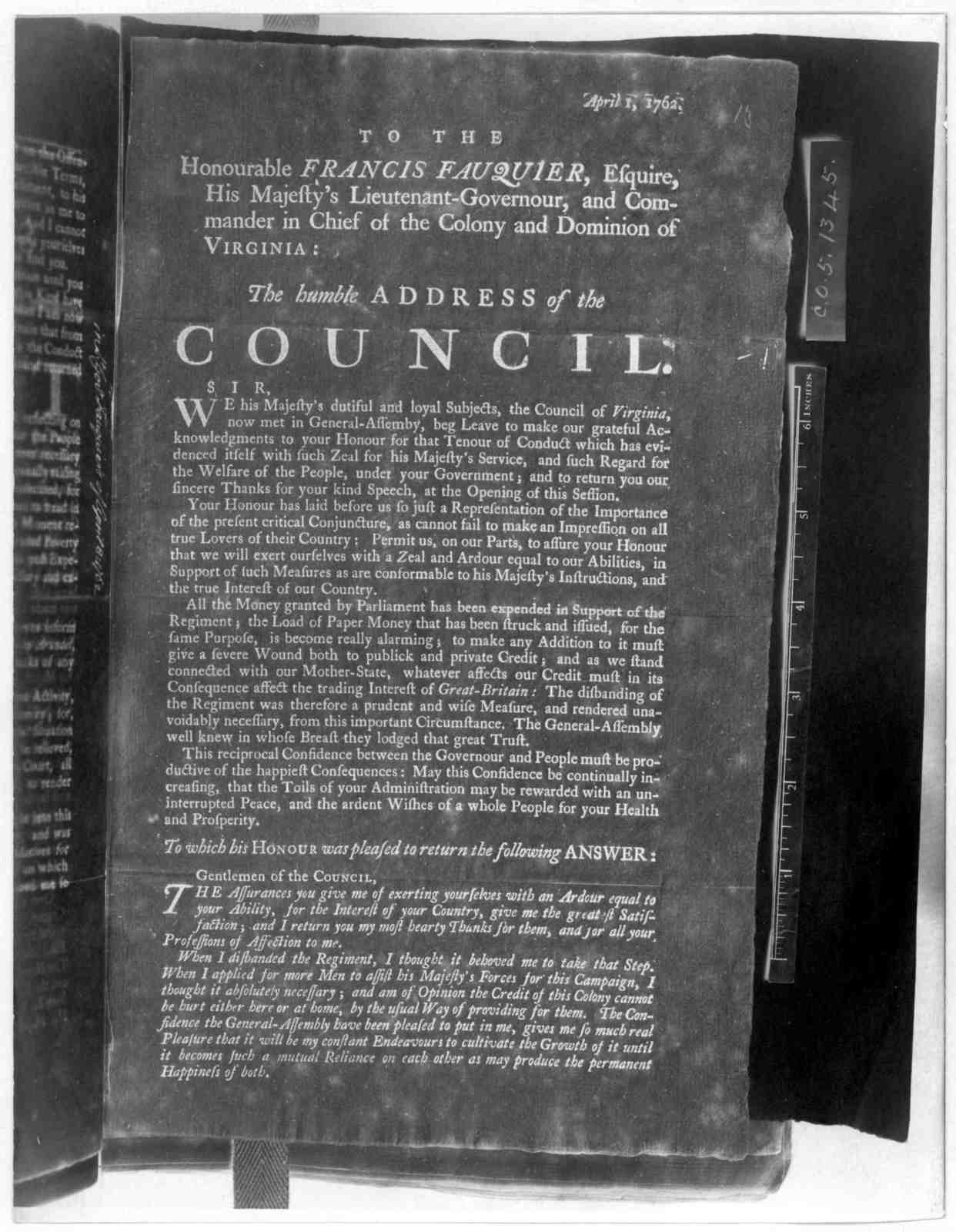 April 1, 1762. To the Honourable Francis Fauquier, Esquire, His Majesty's Lieutenant-governour, and Commander in chief of the Colony and Dominion of Virginia: The humble address of the Council ... to which his Honour was pleased to return the fo