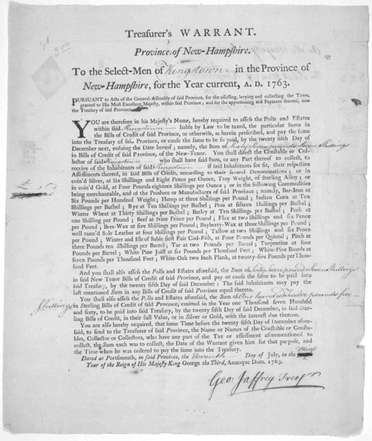 Treasurer's warrant. Province of New Hampshire. To the select-men of in the Province of New-Hampshire, for the year current, A. D. 1763 ... Dated at Portsmouth, in said Province, the day of July in the year of the reign of His Majesty King Georg