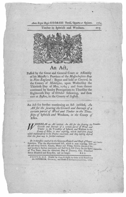 Anno Regni Regis Georgii Tertii, quarto et quinto 1764. Timber in Ipswich and Wenham An act, passed by the great and general court or assembly of his Majesty's province of the Massachusetts-Bay in New-England: Begun and held at Concord, in the C