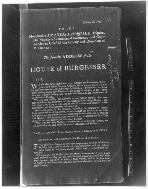 January 16, 1764. To the Honourable Francis Fauquier, Esquire, His Majesty's Lieutenant-governour, and Commander in chief of the Colony and Dominion of Virginia: The humble address of the House of Burgesses. [Williamsburg: Printed by Joseph Royl