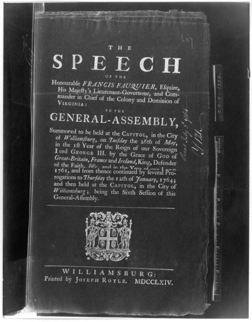 The speech of the Honourable Francis Fauquier, Esquire, His Majesty's Lieutenant-governour, and Commander in chief of the Colony and Dominion of Virginia: to the General Assembly. ... 12th of January, 1764 ... being the sixth session of this Gen