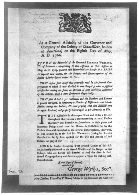 At a General Assembly of the Governor and company of the Colony of Connecticut, holden at Hartford, on the eighth day of May, A. D. 1766. [Grant of a Brief to Eleazor Wheelock for support of the Indian Charity School.] New-London: Printed by T.