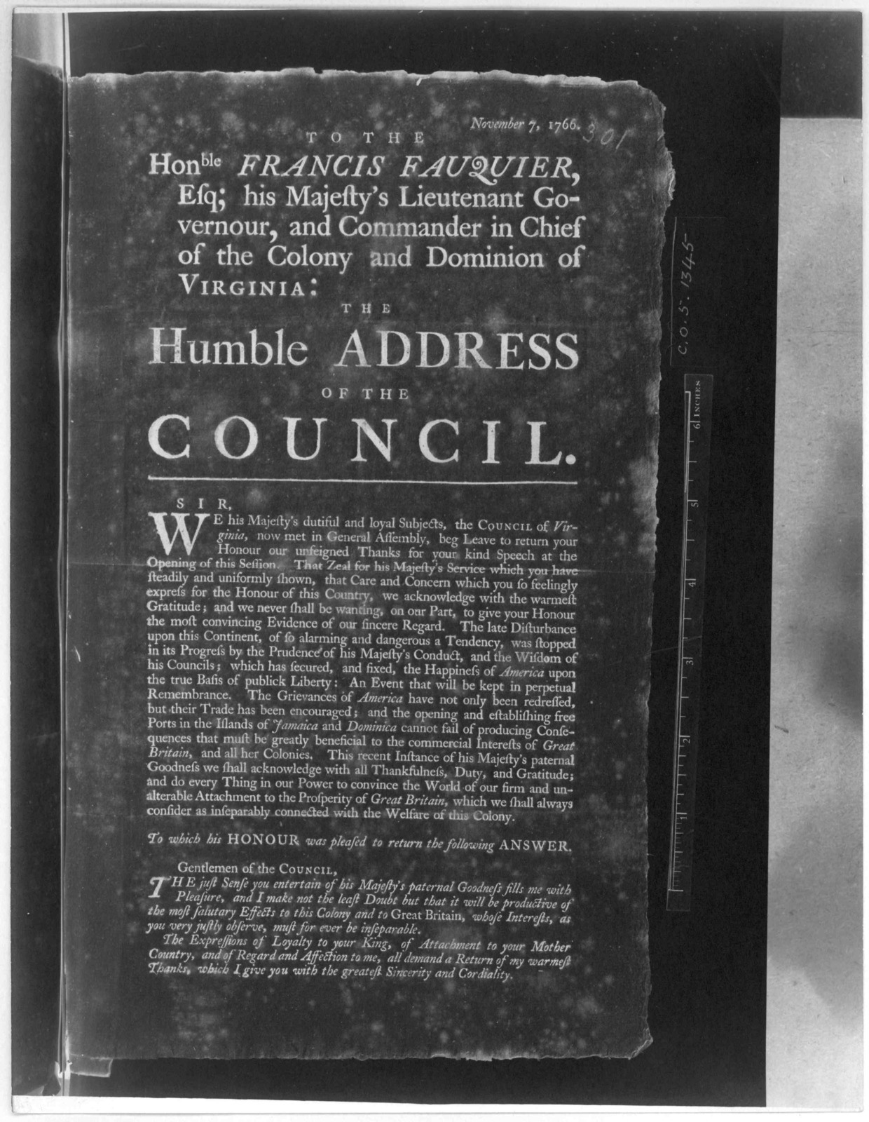 November 7, 1766. To the Honble Francis Fauquier. Esq; his Majesty's Lieutenant Governour, and Commander in chief of the Colony and Dominions of Virginia; the humble address of the Council ... To which his Honour was pleased to return the follow