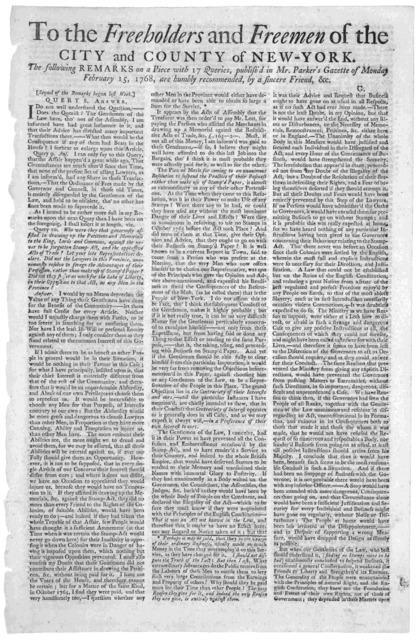 To the freeholders and freemen of the City and County of New-York. The following remarks on a piece with 17 queries, publish'd in Mr. Parker's Gazette of Monday February 15, 1768, are humbly recommended, by a sincere friend, &c. [New York, Feb.