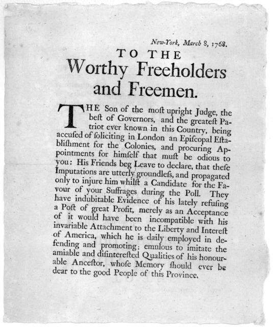 To the worthy freeholders and freemen. The son of the most upright Judge, the best of governors, and the greatest patriot ever known in this country [In favour of the election of Peter Livingston to the Assembly] New York March 8 1768.