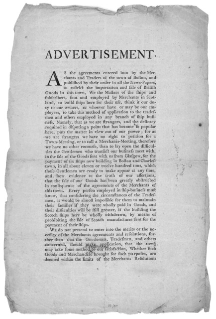 *Advertisement. As the aggreements entered into by the merchants and traders of the town of Boston, and published by their order in all the newspapers, to restrict the importation and sale of British goods in this town. We the masters of th ship