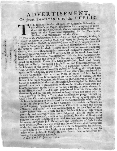 Advertisement of great importance to the public. The specious reason assigned by Alexander Robertson, in Mr. Gaine's last paper, relative to his attempting to introduce into this City certain goods therein mentioned contrary to the agreement sub