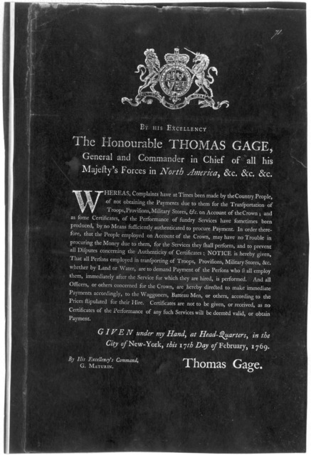 [Arms] By His Excellency, the Honourable Thomas Gage, general and commander in chief of all his Majesty's forces in North America, &c. &c. &c. Whereas, complaints have at times been made by the country people of not obtaining the payments due to
