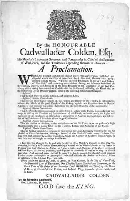 [Arms] By the Honourable Cadwallader Colden, Esq; His Majesty's Lieutenant Governor, and Commander in chief of the Province of New-York, and the territories depending thereon in America. A proclamation Whereas a certain seditious and libelous pa