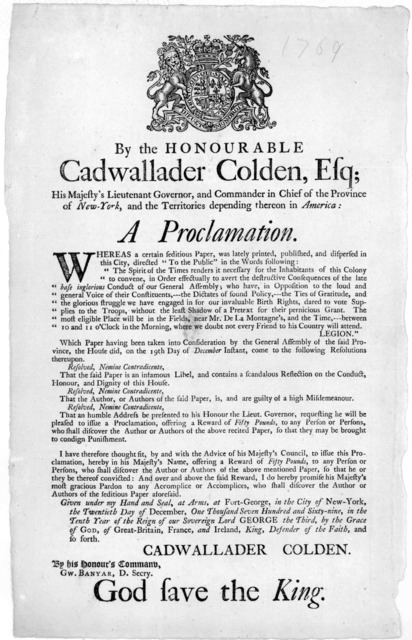 [Arms] by the Honourable Cadwallader Colden, Esq; His Majesty's Lieutenant Governor, and Commander in chief of the Province of New York, and the territories depending theron in America. A proclamation. Whereas a certain seditious paper, was late