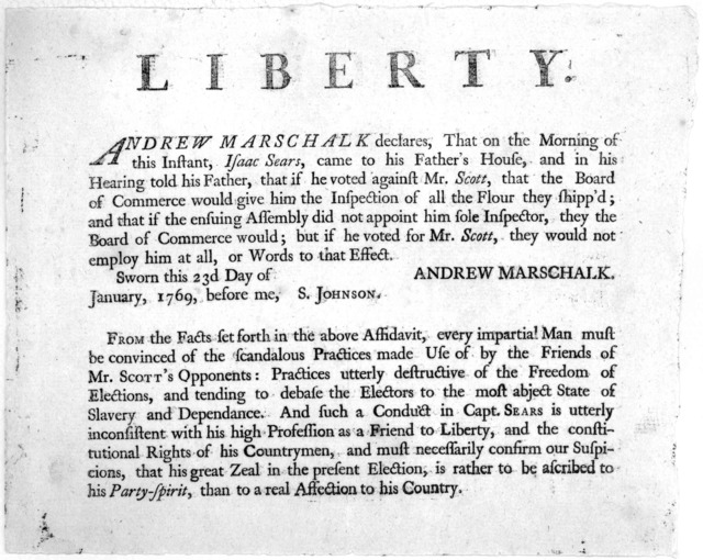 Liberty. Andrew Marschalf declares, that on the morning of this instant, Isaac Sears, came to his father's house, and in his hearing told his father, that if he voted against Mr. Scott, that the Board of Commerce would give him the inspection of