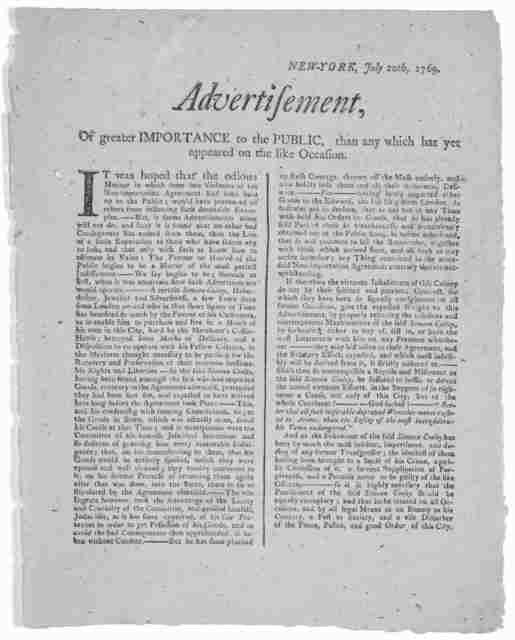 New-York, July 20th, 1769. Advertisement of greater importance to the public, than any which has yet appeared on the like occasion. It was hoped that the odious manner in which some violators of the non-importation agreement had been held up to